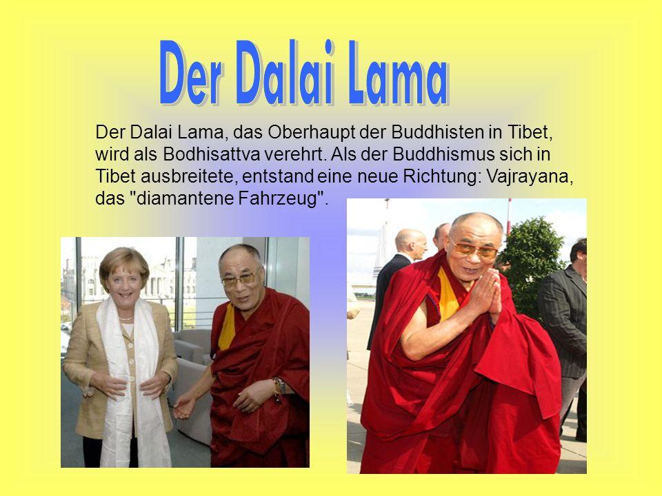 Der Dalai Lama, das Oberhaupt der Buddhisten in Tibet, wird als Bodhisattva verehrt. Als der Buddhismus sich in Tibet ausbreitete, entstand eine neue