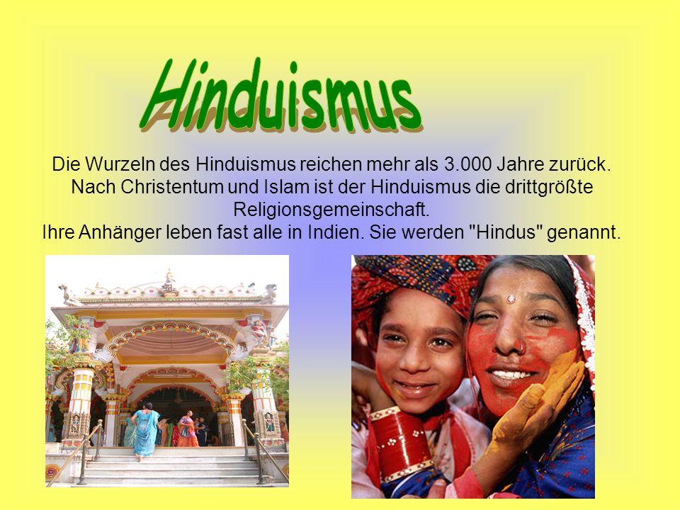 Die Wurzeln des Hinduismus reichen mehr als 3.000 Jahre zurück. Nach Christentum und Islam ist der Hinduismus die drittgrößte Religionsgemeinschaft. I
