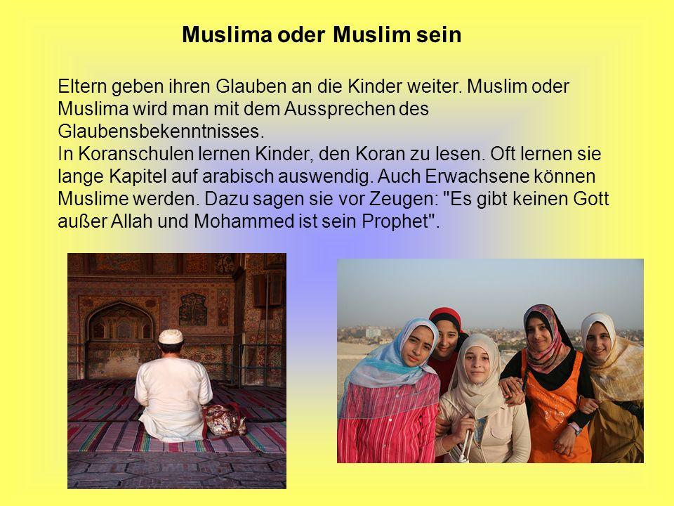 Muslima oder Muslim sein Eltern geben ihren Glauben an die Kinder weiter. Muslim oder Muslima wird man mit dem Aussprechen des Glaubensbekenntnisses.