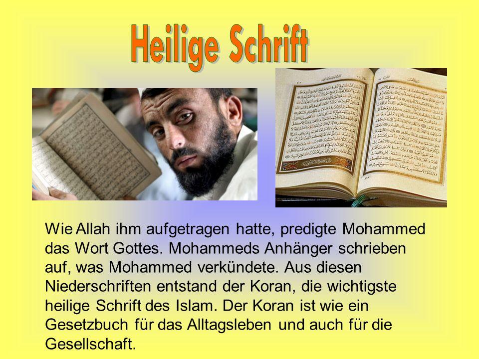 Wie Allah ihm aufgetragen hatte, predigte Mohammed das Wort Gottes. Mohammeds Anhänger schrieben auf, was Mohammed verkündete. Aus diesen Niederschrif
