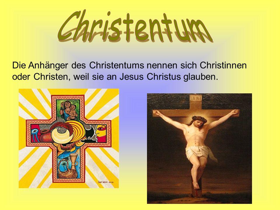 Die Anhänger des Christentums nennen sich Christinnen oder Christen, weil sie an Jesus Christus glauben.