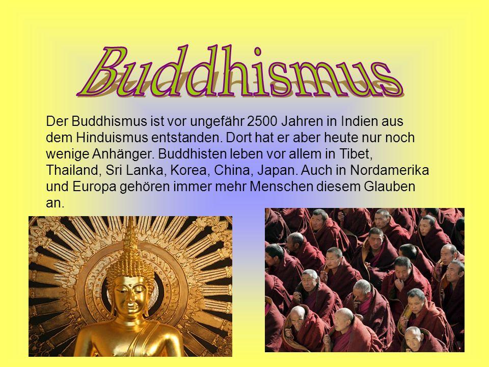 Der Buddhismus ist vor ungefähr 2500 Jahren in Indien aus dem Hinduismus entstanden. Dort hat er aber heute nur noch wenige Anhänger. Buddhisten leben