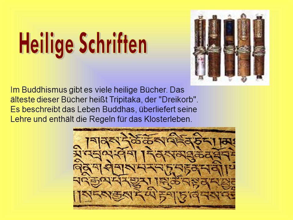 Im Buddhismus gibt es viele heilige Bücher. Das älteste dieser Bücher heißt Tripitaka, der