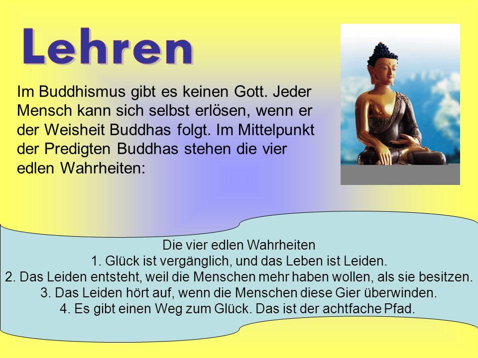 Im Buddhismus gibt es keinen Gott. Jeder Mensch kann sich selbst erlösen, wenn er der Weisheit Buddhas folgt. Im Mittelpunkt der Predigten Buddhas ste