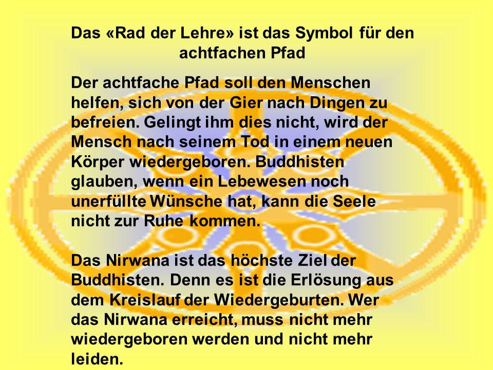 Das «Rad der Lehre» ist das Symbol für den achtfachen Pfad Der achtfache Pfad soll den Menschen helfen, sich von der Gier nach Dingen zu befreien. Gel