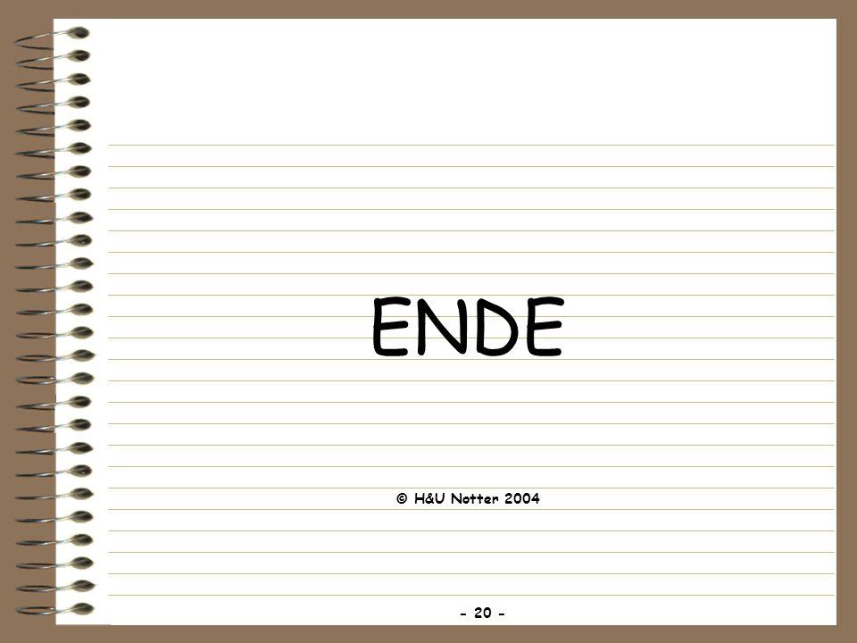 ENDE - 20 - © H&U Notter 2004