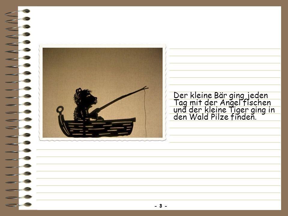 Der kleine Bär ging jeden Tag mit der Angel fischen und der kleine Tiger ging in den Wald Pilze finden. - 3 -