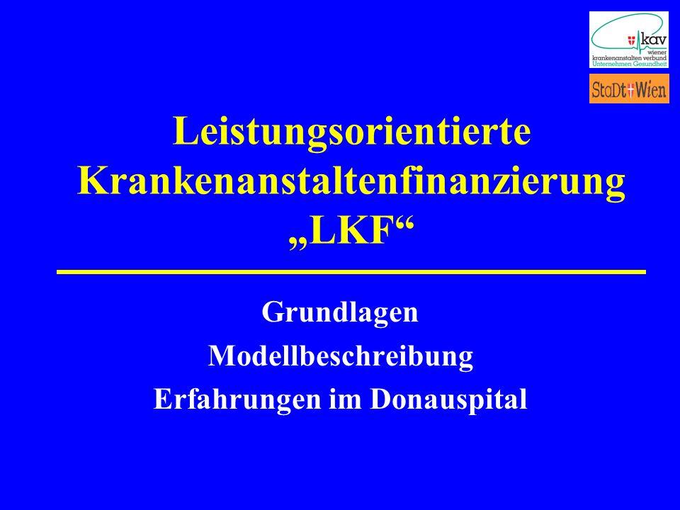 Leistungsorientierte Krankenanstaltenfinanzierung LKF Grundlagen Modellbeschreibung Erfahrungen im Donauspital