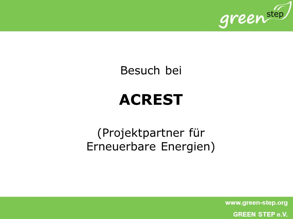 www.green-step.org GREEN STEP e.V. Besuch bei ACREST (Projektpartner für Erneuerbare Energien)