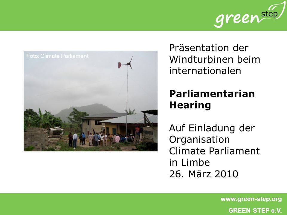 www.green-step.org GREEN STEP e.V. Präsentation der Windturbinen beim internationalen Parliamentarian Hearing Auf Einladung der Organisation Climate P