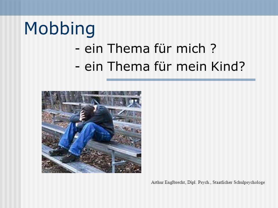 Mobbing - ein Thema für mich .- ein Thema für mein Kind.