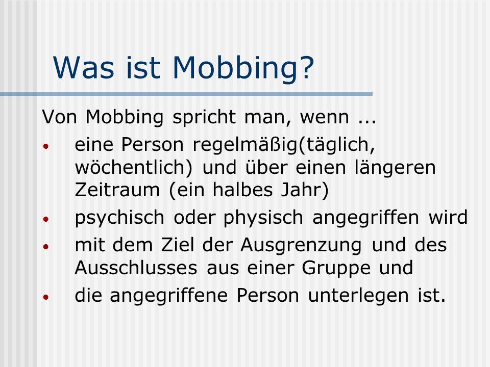Was ist Mobbing.Von Mobbing spricht man, wenn...