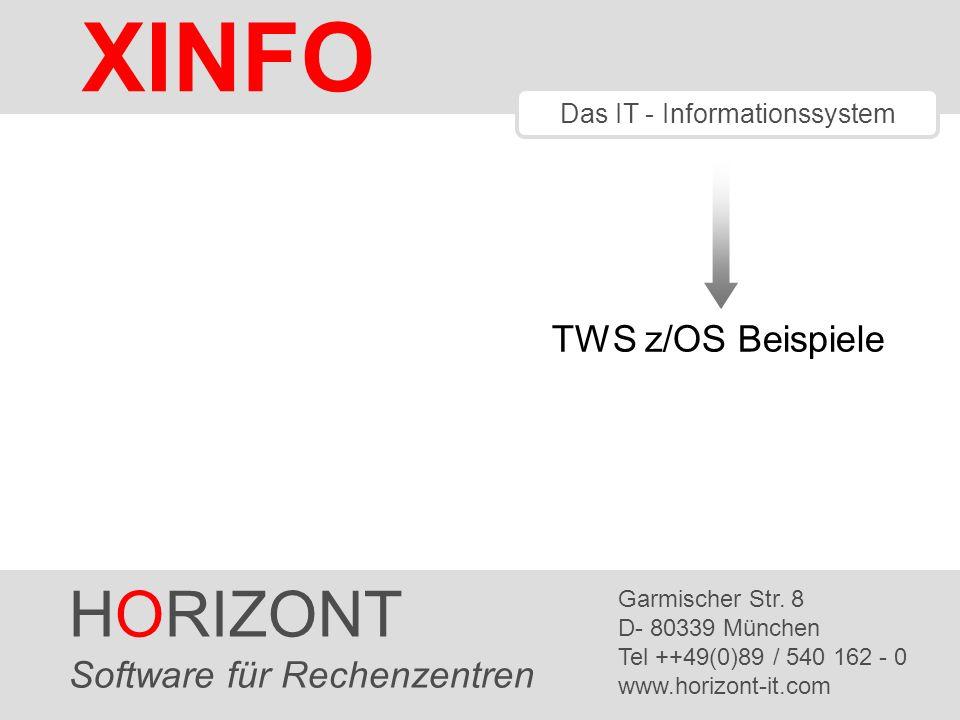 HORIZONT 2 XINFO ® XINFO und TWS z/OS (früher OPC) Aufträge, Funktionsstellen, Workstations, Kalender, Perioden Abhängigkeiten und Spezielle Ressourcen Variable, OI, ETT Tages- und Langzeitplan Die TWS-Schnittstelle analysiert die TWS z/OS Datenbasis, den Tagesplan, den Langzeitplan und liefert damit folgende Daten: Die folgenden Folien zeigen Beispiele des XINFO- Windows-Dialogs.