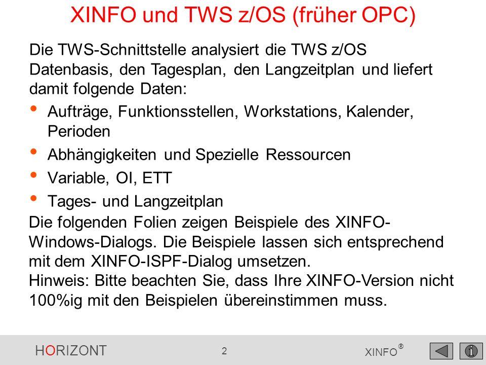 HORIZONT 2 XINFO ® XINFO und TWS z/OS (früher OPC) Aufträge, Funktionsstellen, Workstations, Kalender, Perioden Abhängigkeiten und Spezielle Ressource