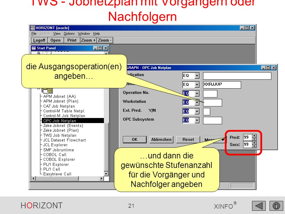 HORIZONT 21 XINFO ® TWS - Jobnetzplan mit Vorgängern oder Nachfolgern die Ausgangsoperation(en) angeben… …und dann die gewünschte Stufenanzahl für die Vorgänger und Nachfolger angeben