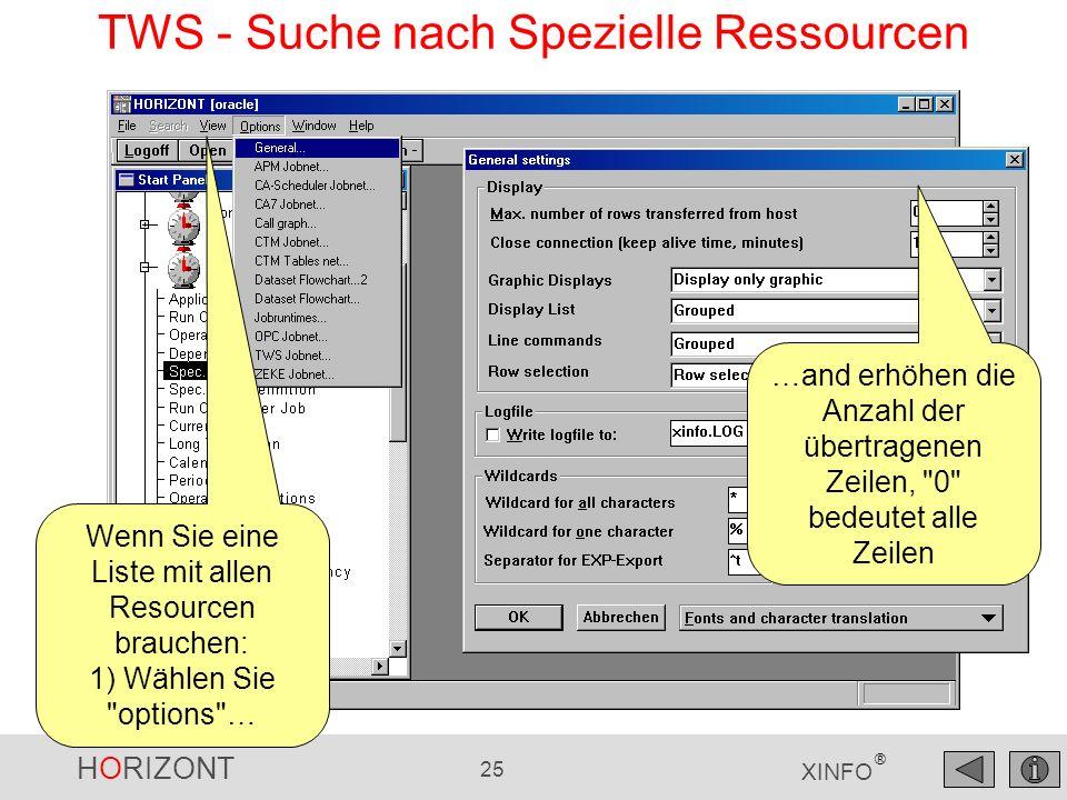 HORIZONT 25 XINFO ® TWS - Suche nach Spezielle Ressourcen Wenn Sie eine Liste mit allen Resourcen brauchen: 1) Wählen Sie options … …and erhöhen die Anzahl der übertragenen Zeilen, 0 bedeutet alle Zeilen