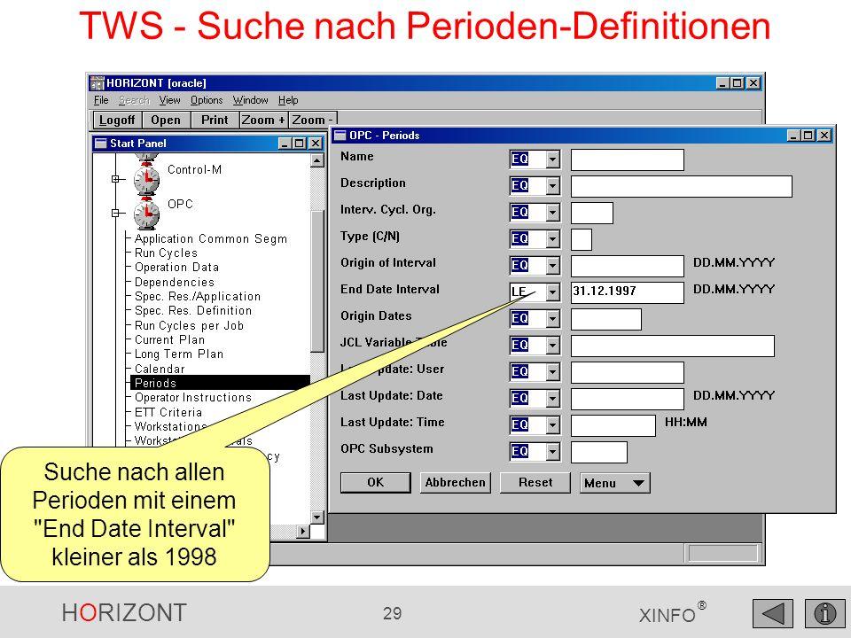 HORIZONT 29 XINFO ® TWS - Suche nach Perioden-Definitionen Suche nach allen Perioden mit einem End Date Interval kleiner als 1998