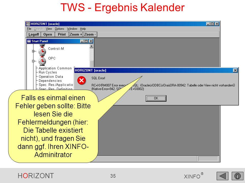 HORIZONT 35 XINFO ® TWS - Ergebnis Kalender Falls es einmal einen Fehler geben sollte: Bitte lesen Sie die Fehlermeldungen (hier: Die Tabelle existier