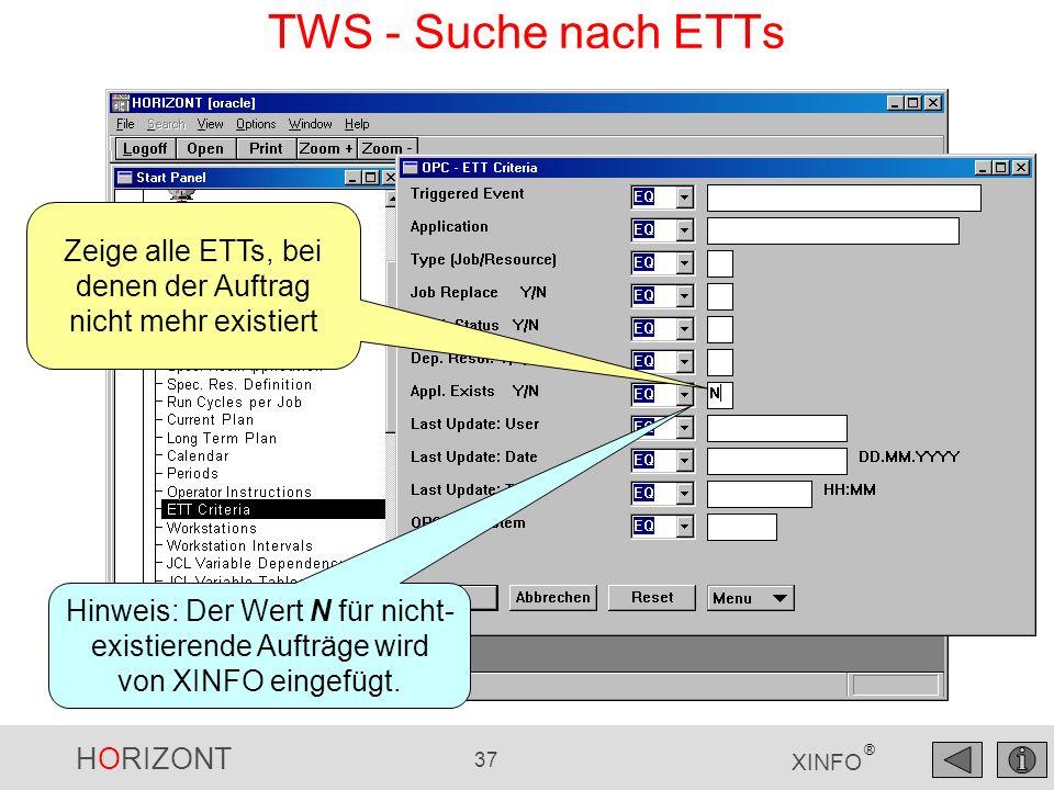 HORIZONT 37 XINFO ® Zeige alle ETTs, bei denen der Auftrag nicht mehr existiert TWS - Suche nach ETTs Hinweis: Der Wert N für nicht- existierende Aufträge wird von XINFO eingefügt.