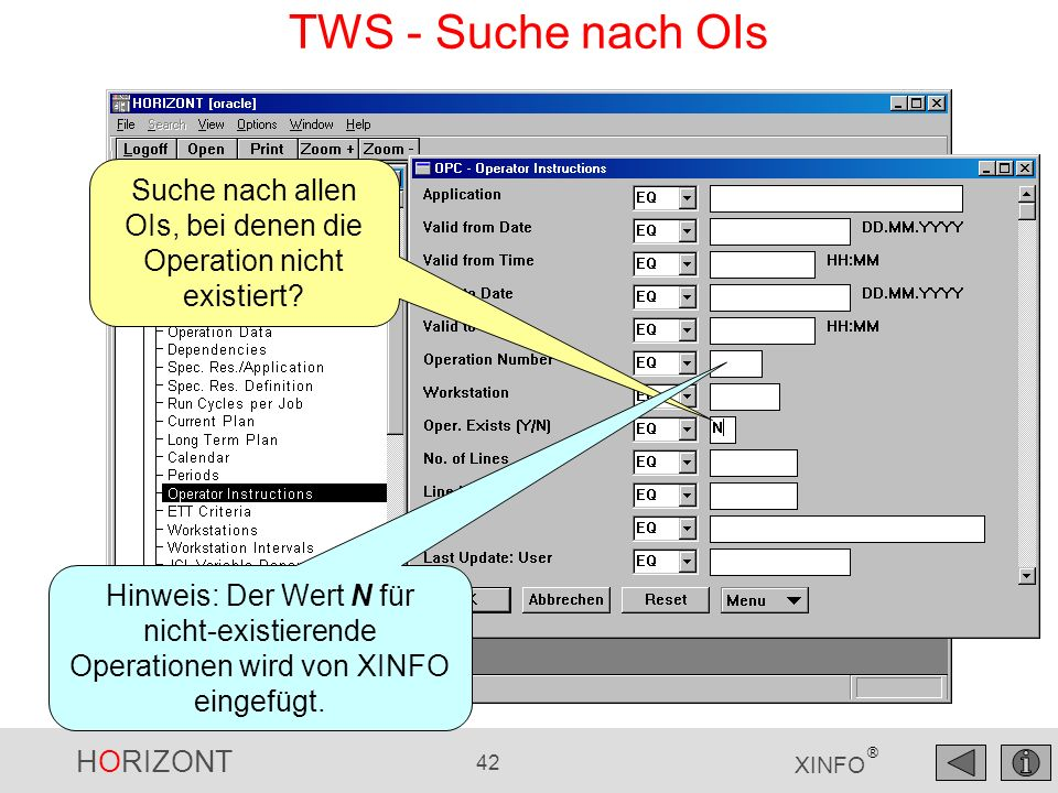 HORIZONT 42 XINFO ® TWS - Suche nach OIs Suche nach allen OIs, bei denen die Operation nicht existiert? Hinweis: Der Wert N für nicht-existierende Ope
