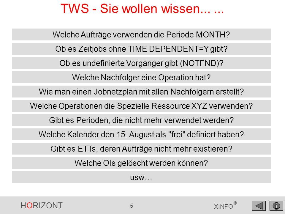 HORIZONT 5 XINFO ® TWS - Sie wollen wissen...... Welche Aufträge verwenden die Periode MONTH? Ob es Zeitjobs ohne TIME DEPENDENT=Y gibt? Welche Nachfo