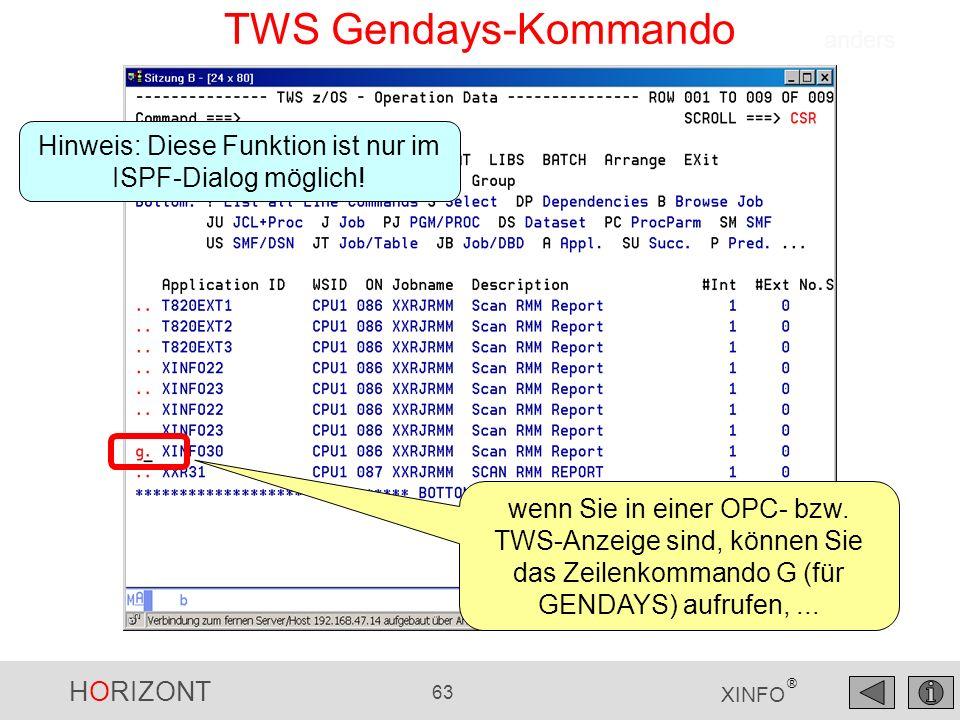 HORIZONT 63 XINFO ® TWS Gendays-Kommando wenn Sie in einer OPC- bzw. TWS-Anzeige sind, können Sie das Zeilenkommando G (für GENDAYS) aufrufen,... ande