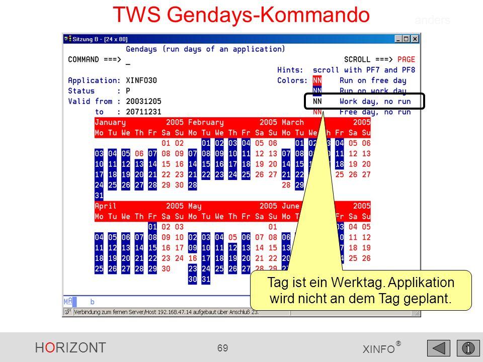 HORIZONT 69 XINFO ® TWS Gendays-Kommando Tag ist ein Werktag. Applikation wird nicht an dem Tag geplant. anders