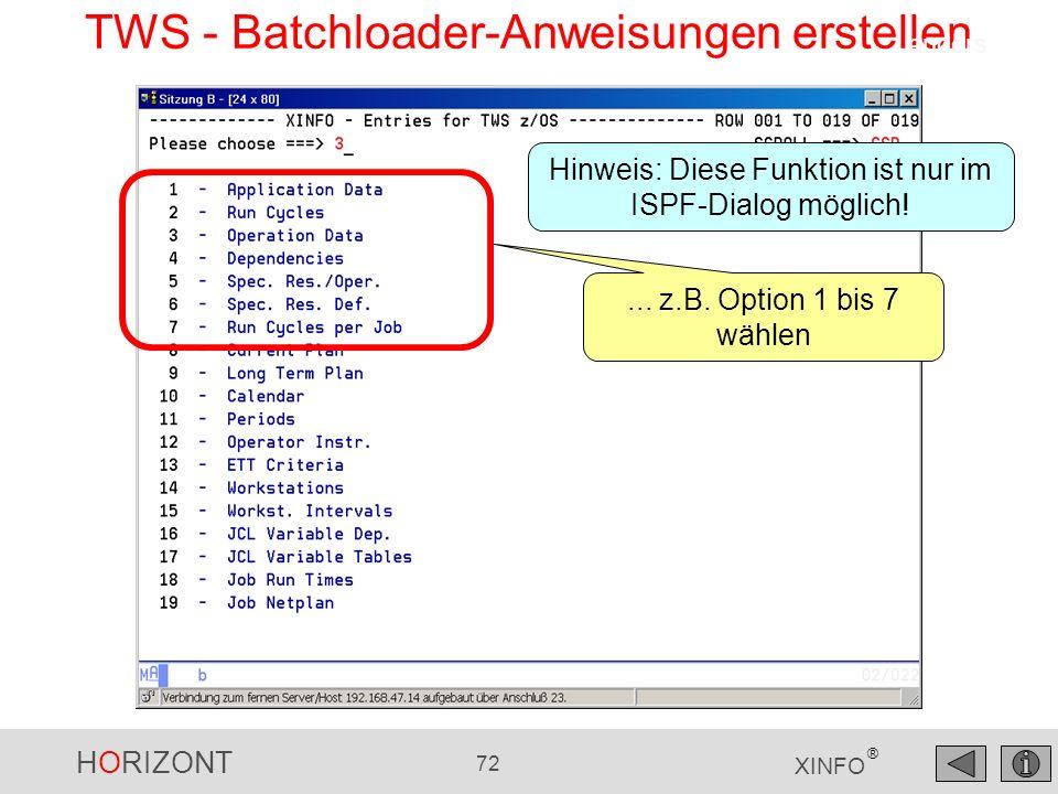 HORIZONT 72 XINFO ® TWS - Batchloader-Anweisungen erstellen... z.B. Option 1 bis 7 wählen anders Hinweis: Diese Funktion ist nur im ISPF-Dialog möglic