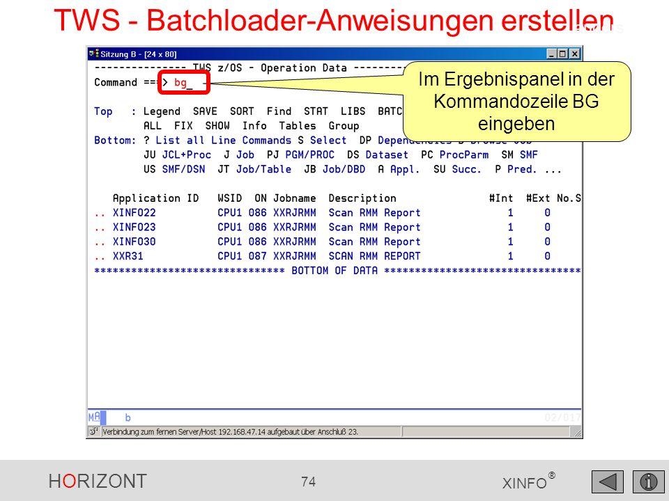 HORIZONT 74 XINFO ® TWS - Batchloader-Anweisungen erstellen Im Ergebnispanel in der Kommandozeile BG eingeben anders