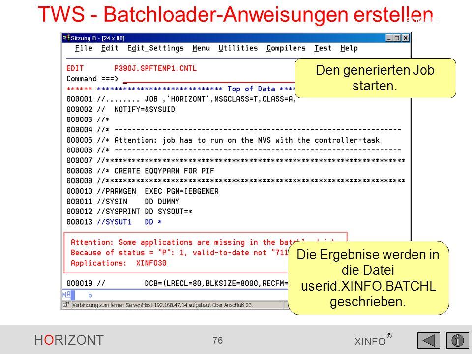 HORIZONT 76 XINFO ® TWS - Batchloader-Anweisungen erstellen Den generierten Job starten. Die Ergebnise werden in die Datei userid.XINFO.BATCHL geschri