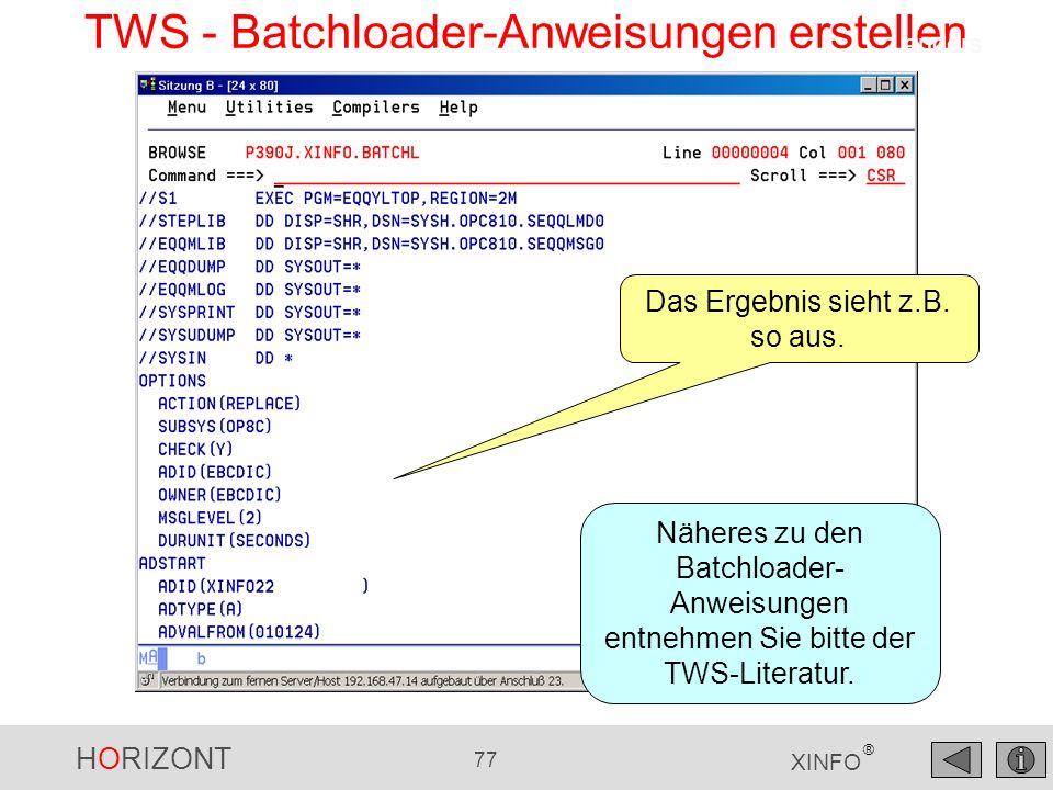 HORIZONT 77 XINFO ® TWS - Batchloader-Anweisungen erstellen Näheres zu den Batchloader- Anweisungen entnehmen Sie bitte der TWS-Literatur. Das Ergebni