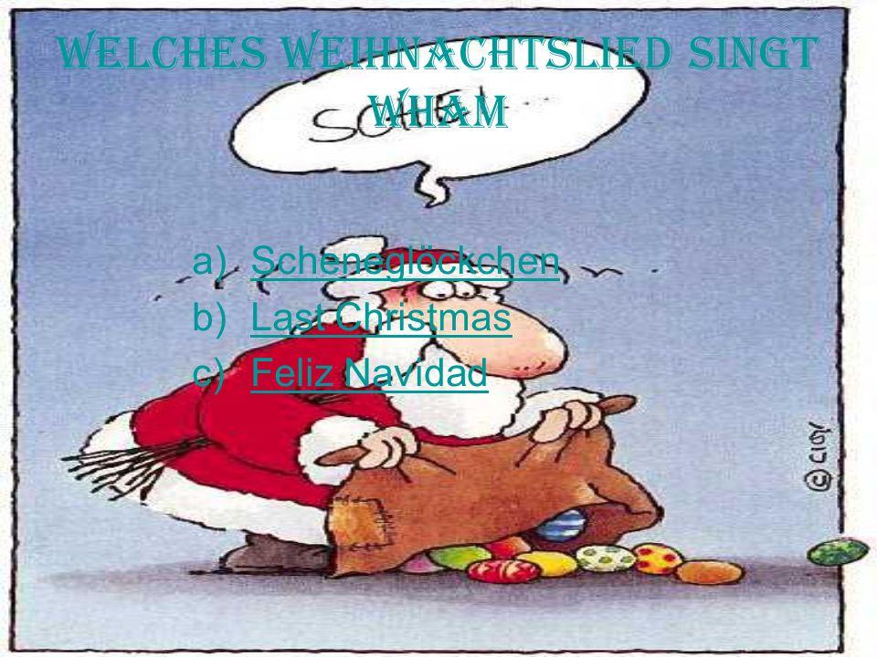 Welches Weihnachtslied Singt Wham a)ScheneglöckchenScheneglöckchen b)Last ChristmasLast Christmas c)Feliz NavidadFeliz Navidad