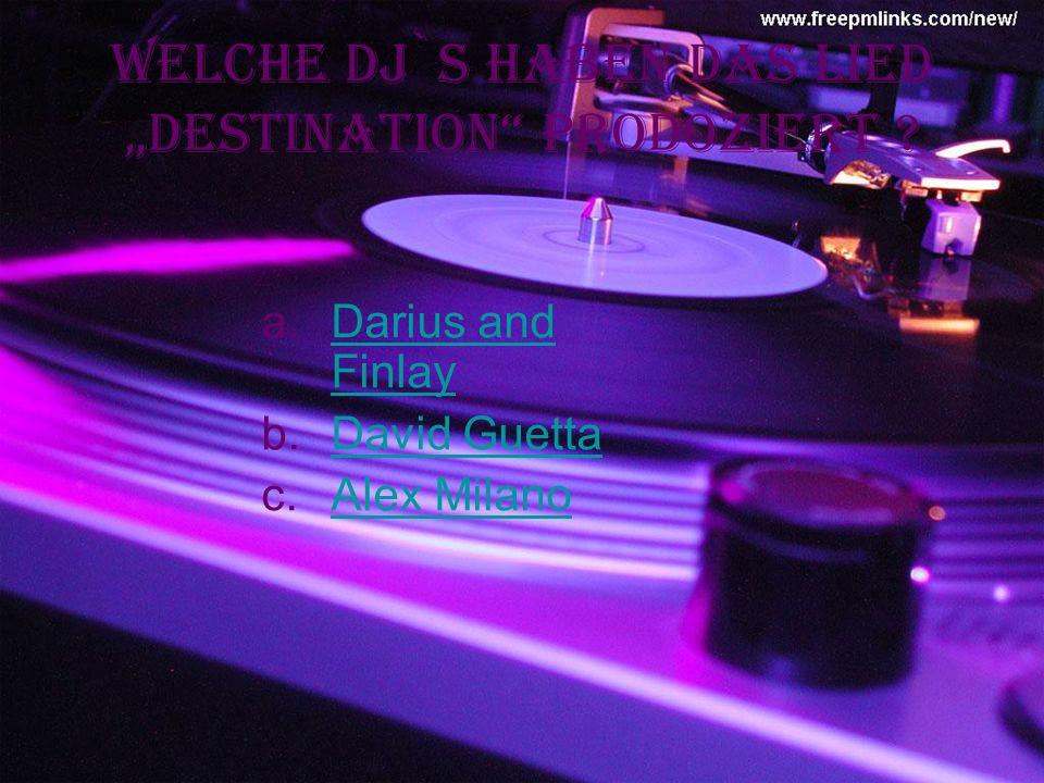 Welche dj`s haben das Lied Destination Prodoziert .