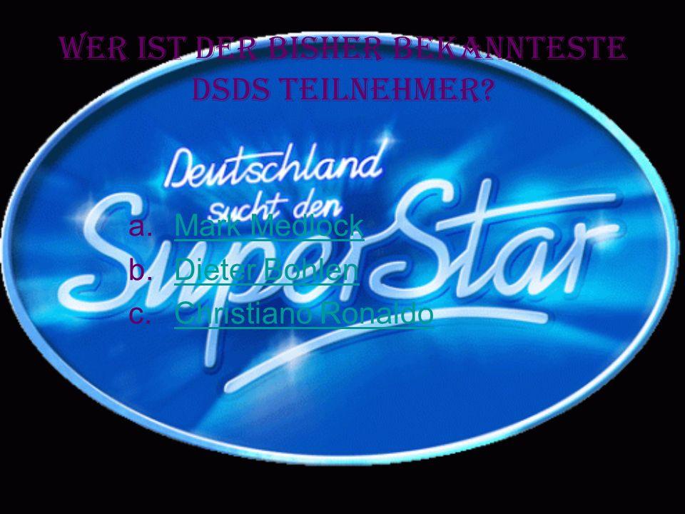 Wer ist der bisher bekannteste DSDS Teilnehmer.