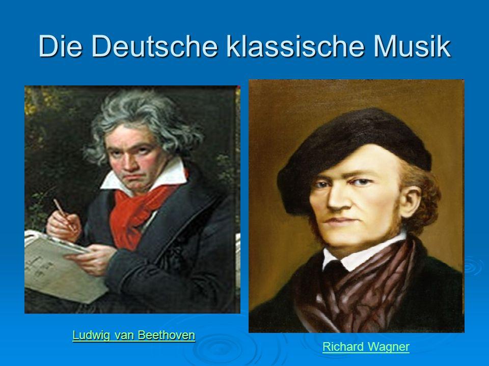 Die Deutsche klassische Musik Ludwig van Beethoven Ludwig van Beethoven Richard Wagner