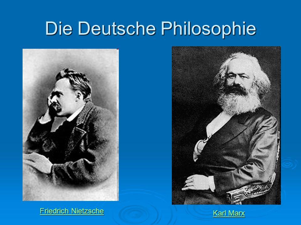 Die Deutsche Philosophie Friedrich Nietzsche Friedrich Nietzsche Karl Marx Karl Marx