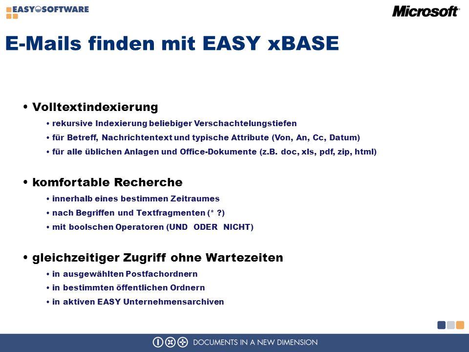 E-Mails finden mit EASY xBASE Volltextindexierung rekursive Indexierung beliebiger Verschachtelungstiefen für Betreff, Nachrichtentext und typische Attribute (Von, An, Cc, Datum) für alle üblichen Anlagen und Office-Dokumente (z.B.