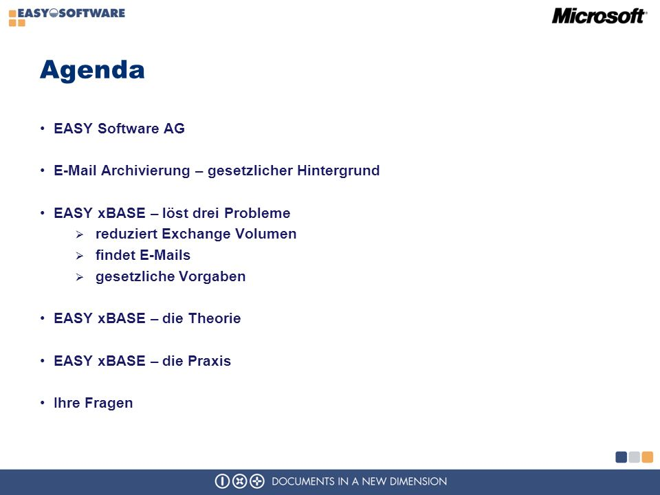 Agenda EASY Software AG E-Mail Archivierung – gesetzlicher Hintergrund EASY xBASE – löst drei Probleme reduziert Exchange Volumen findet E-Mails gesetzliche Vorgaben EASY xBASE – die Theorie EASY xBASE – die Praxis Ihre Fragen