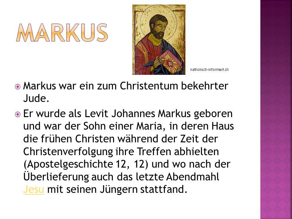 Markus war ein zum Christentum bekehrter Jude.