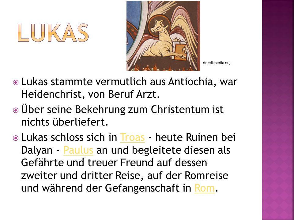 Lukas stammte vermutlich aus Antiochia, war Heidenchrist, von Beruf Arzt.