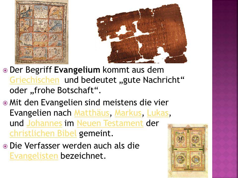 Der Begriff Evangelium kommt aus dem Griechischen und bedeutet gute Nachricht oder frohe Botschaft.