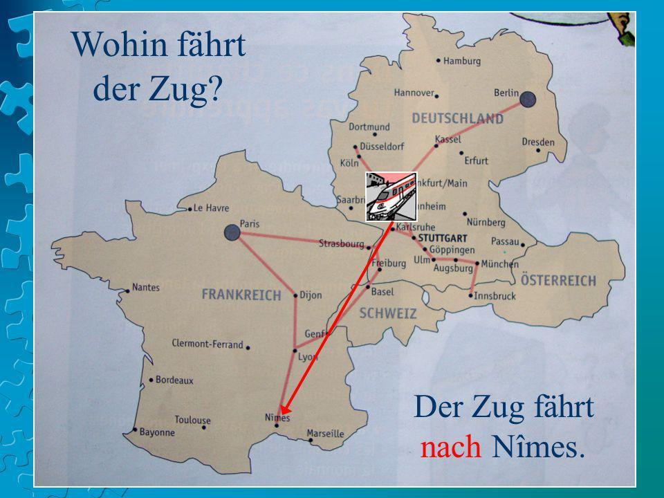 Wohin fährt der Zug? Der Zug fährt nach Nîmes.
