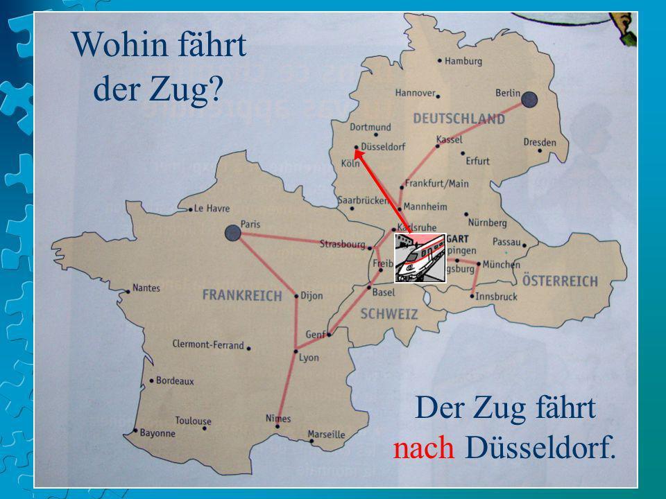 Wohin fährt der Zug? Der Zug fährt nach Düsseldorf.
