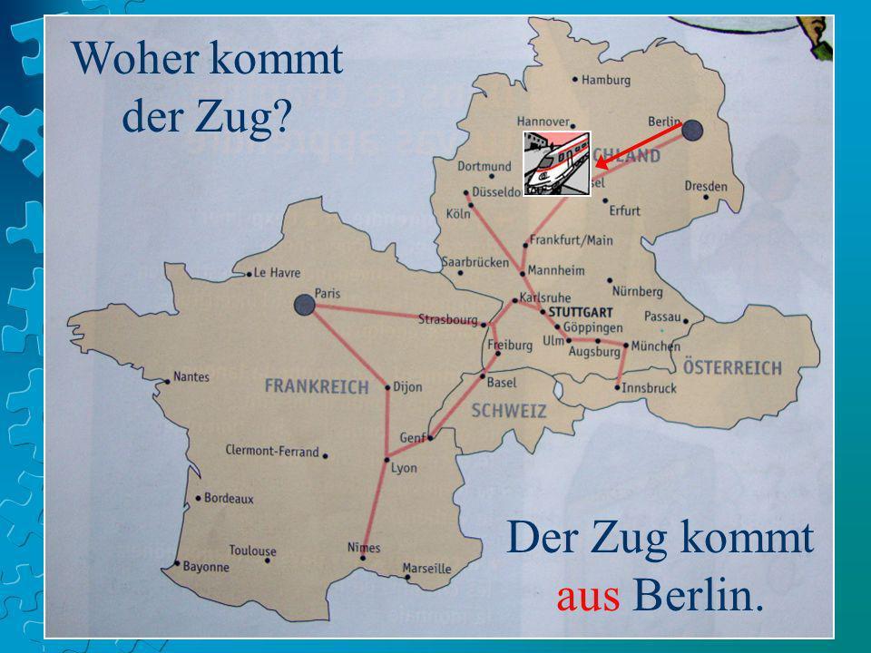 Woher kommt der Zug? Der Zug kommt aus Berlin.