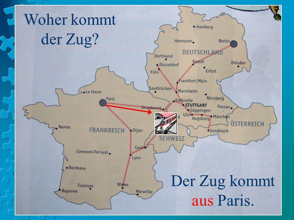 Woher kommt der Zug? Der Zug kommt aus Paris.