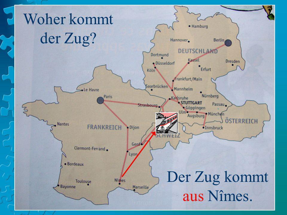 Woher kommt der Zug? Der Zug kommt aus Nîmes.