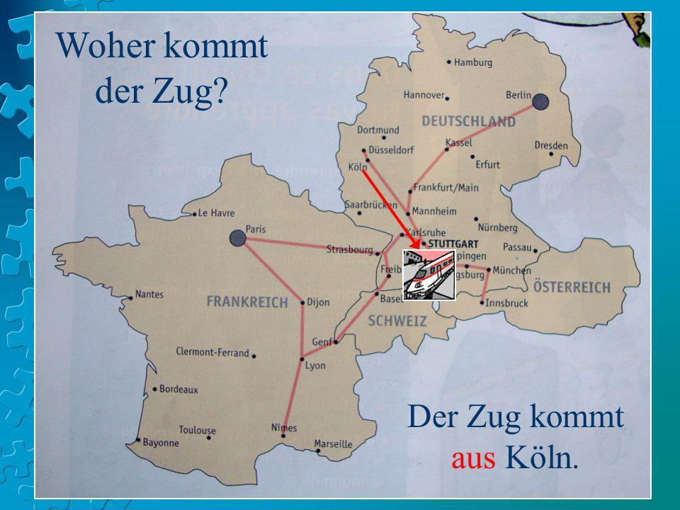 Woher kommt der Zug? Der Zug kommt aus Köln.