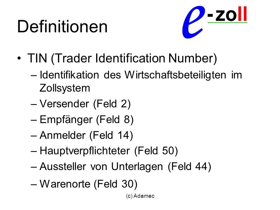 (c) Adamec Definitionen TIN (Trader Identification Number) –Identifikation des Wirtschaftsbeteiligten im Zollsystem –Versender (Feld 2) –Empfänger (Fe