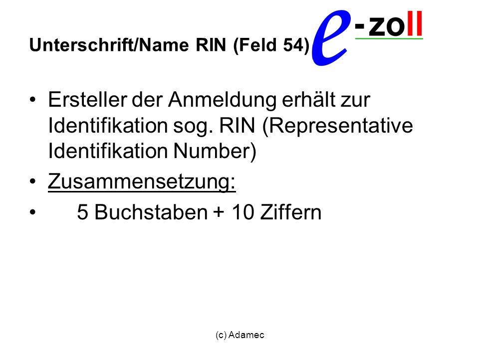 (c) Adamec Unterschrift/Name RIN (Feld 54) Ersteller der Anmeldung erhält zur Identifikation sog. RIN (Representative Identifikation Number) Zusammens