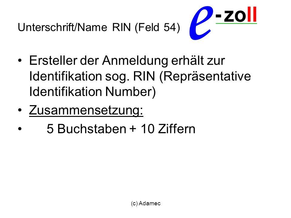 (c) Adamec Unterschrift/Name RIN (Feld 54) Ersteller der Anmeldung erhält zur Identifikation sog. RIN (Repräsentative Identifikation Number) Zusammens